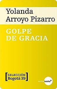 Golpe de Gracia par  Yolanda Arroyo Pizarro