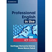 [(Professional English in Use ICT Student's Book)] [ By (author) Santiago Remacha Esteras, By (author) Elena Marco Fabre ] [April, 2007]