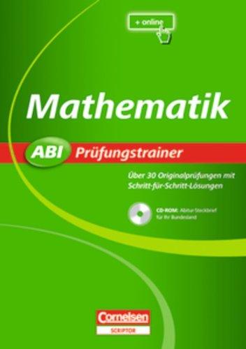 Cornelsen: Scriptor Abi Prüfungstrainer: Mathematik: Buch mit CD-ROM. Über 30 Originalprüfungen mit Schritt-für-Schritt-Lösungen: Über 30 Originalprüfungen mit Schriftt-für-Schritt-Lösungen