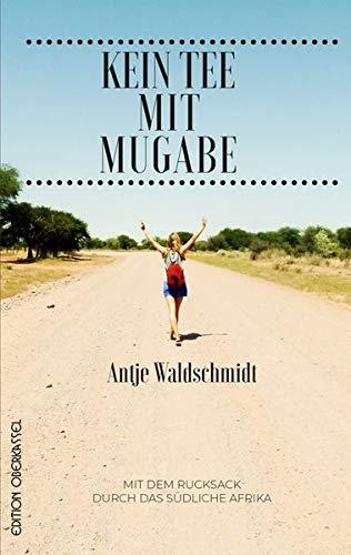 Kein Tee mit Mugabe: Mit dem Rucksack durch das südliche Afrika (Land&Stadt / Reise- und Landschaftbeschreibungen)
