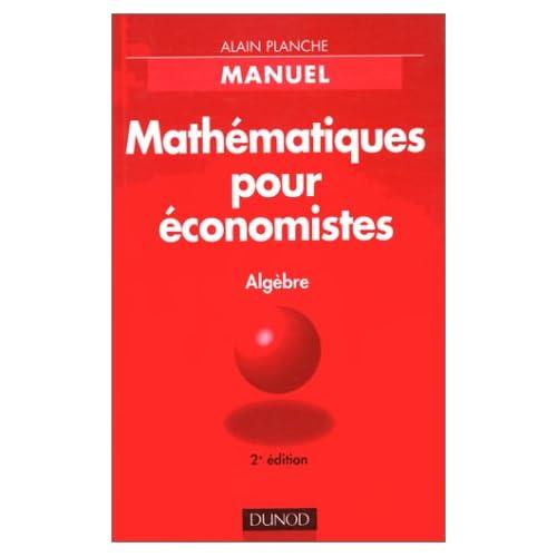MATHEMATIQUES POUR ECONOMISTES. Manuel, Algèbre, édition 1998
