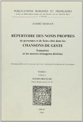 Repertoire Des Noms Propres De Personnes Et De Lieux Cites Dans Les Chansons De Geste Francaises Et Les Oeuvres Etrangeres Derivees par Andre Moisan