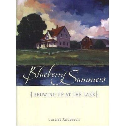 [ BLUEBERRY SUMMERS GROWING UP AT THE LAKE BY ANDERSON, CURTISS](AUTHOR)HARDBACK