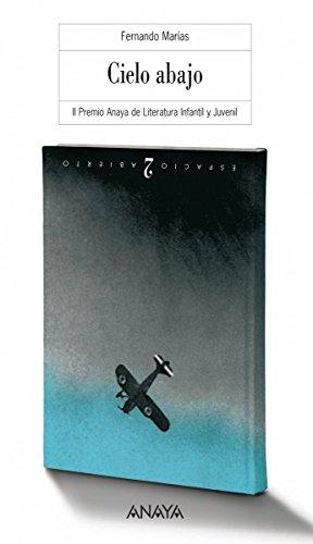 Cielo abajo (Literatura Juvenil (A Partir De 12 Años) - Premio Anaya (Juvenil) nº 114) por Fernando Marias