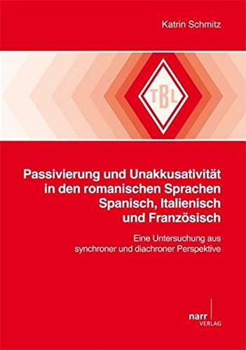 Passivierung und Unakkusativität in den romanischen Sprachen Spanisch, Italienisch und Französisch: Eine Untersuchung aus synchroner und diachroner Perspektive (Tübinger Beiträge zur Linguistik)