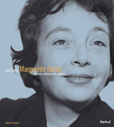 Marguerite Duras : La vie comme un roman par Jean Vallier