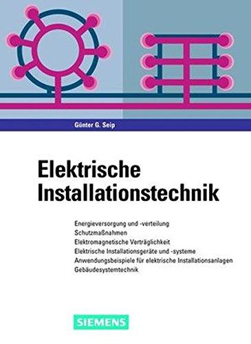 Elektrische Installationstechnik: Energieversorgung und -verteilung, Schutzmaßnahmen, Elektromagnetische Verträglichkeit, Elektrische ... Installationsanlagen, Gebäudesystemtechnik