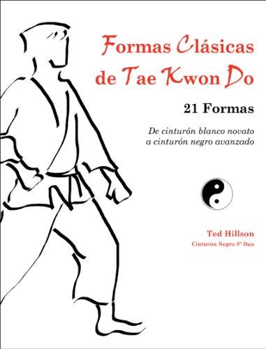 Formas Clásicas de Tae Kwon Do: 21 Formas--De cinturón blanco novato a cinturón negro avanzado por Ted Hillson