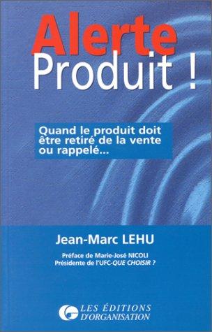 Alerte produit !. Quand le produit doit être retiré de la vente ou rappelé par Jean-Marc Lehu