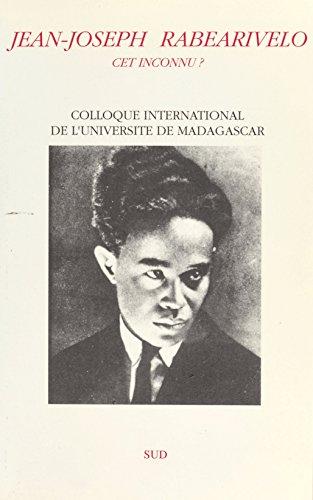 Jean-Joseph Rabearivelo cet inconnu ?: Colloque international de l'Université de Madagascar