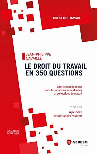 Le droit du travail en 350 questions: Droits et obligations dans les relations individuelles et collectives de travail (L'essentiel pour agir) (French Edition)