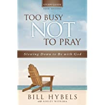 Too Busy Not to Pray Study Guide: Slowing Down to Be With God
