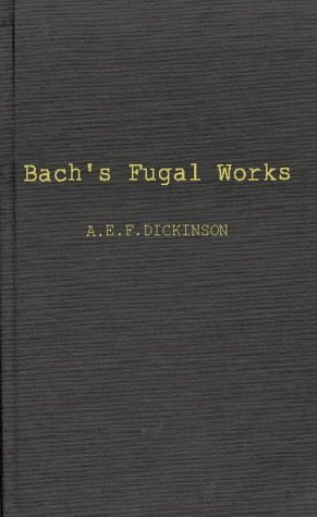 Bach's Fugal Works: With an Account of Fugue Before and After Bach by Alan Edgar Frederic Dickinson (1979-03-28)