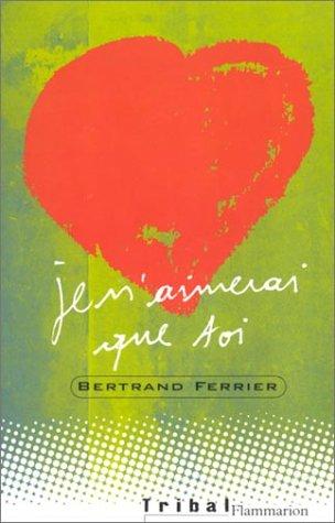 Je n'aimerai que toi par Bertrand Ferrier