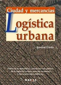 Logística urbana: Ciudad y mercancías (Biblioteca de Logística)
