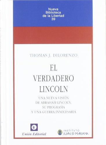 El verdadero Lincoln : una nueva visión de Abraham Lincoln, su programa y una guerra innecesaria por Thomas J. DiLorenzo