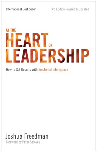 At the Heart of Leadership: How to Get Results With Emotional Intelligence