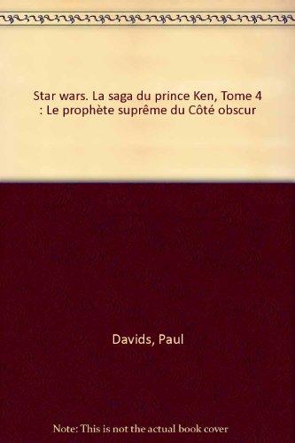 Star wars. La saga du prince Ken, Tome 4 : Le prophète suprême du Côté obscur