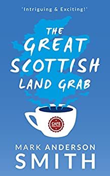 The Great Scottish Land Grab: The Complete Trilogy (English Edition) di [Smith, Mark Anderson]