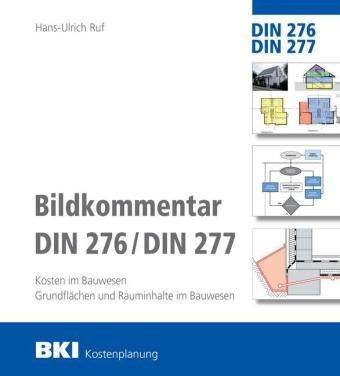 BKI Bildkommentar DIN 276 / DIN 277 - Kosten im Bauwesen - Grundflächen und Rauminhalte im Bauwesen - Auflage 2016