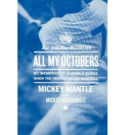 By Mantle, Mickey ( Author ) [ All My Octobers: My Memories of Twelve World Series When the Yankees Ruled Baseball By Jun-2006 Paperback