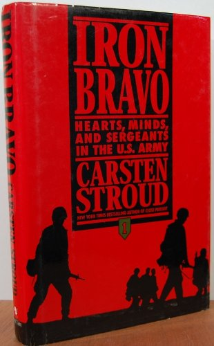Iron Bravo: Hearts, Minds, and Sergeants in the U.S. Army