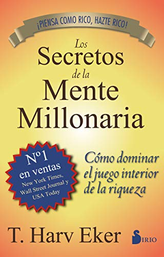 Los secretos de la mente millonaria / Secrets of the Millionarie Mind: Como dominar el juego interior de la riqueza / Mastering in the Inner Game of Wealth par T. HARV EKER