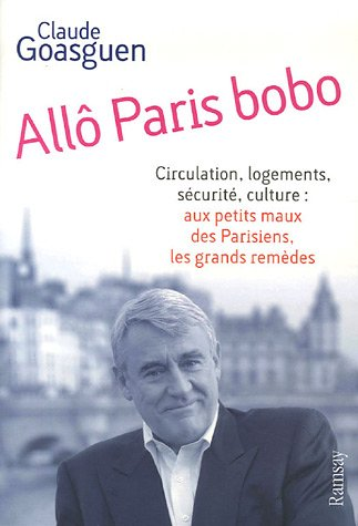 All Paris bobo : Circulation, logements, scurit, culture : aux petits maux parisiens, les grands remdes
