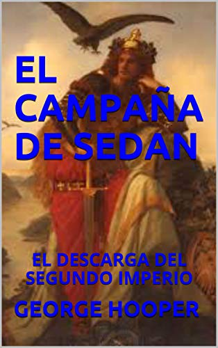 EL CAMPAÑA DE SEDAN: EL DESCARGA DEL SEGUNDO IMPERIO eBook: GEORGE ...