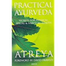 Practical Ayurveda: Secrets for Physical and Spiritual Health
