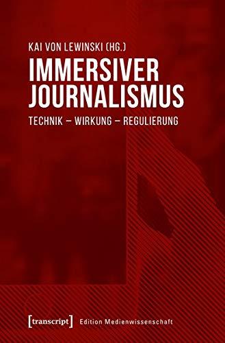 Immersiver Journalismus: Technik - Wirkung - Regulierung (Edition Medienwissenschaft)