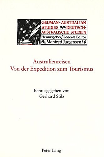 Australienreisen - Von der Expedition zum Tourismus (German-Australian Studies / Deutsch-Australische Studien)