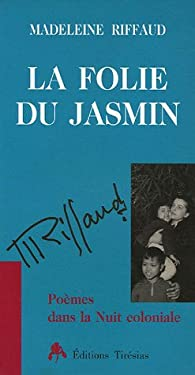 La folie du jasmin par Madeleine Riffaud