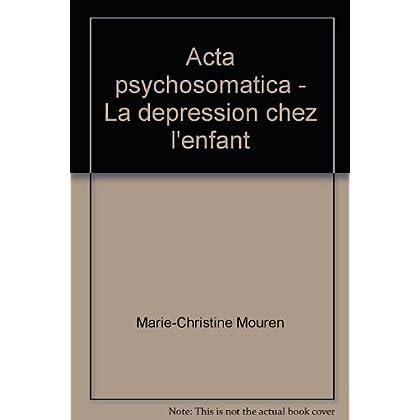 Acta psychosomatica - La dépression chez l'enfant