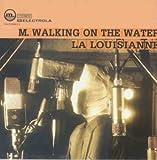 Songtexte von M. Walking on the Water - La Louisianne