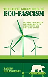The Little Green Book of Eco-Fascism: The Plan to Frighten Your Kids, Drive Up Energy Costs and Hike Your Taxes! by James Dellingpole (2014-01-07)