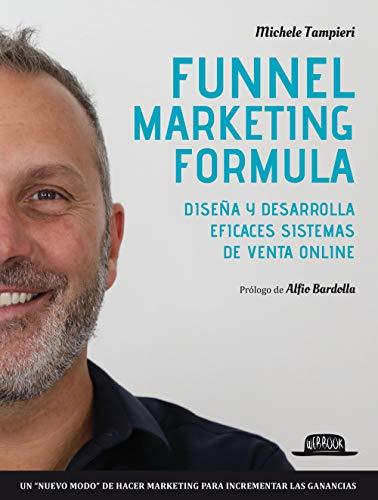 Funnel marketing formula. Diseña y desarrolla efficaces sistemas de venta online (Web book) por Michele Tampieri