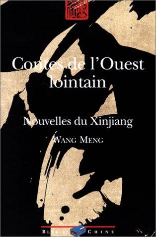 Contes de l'Ouest lointain : Nouvelles du Xinjiang