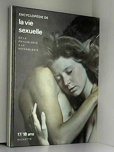 Encyclopédie de la vie sexuelle de la physiologie à la psychologie, 17/18 ans.