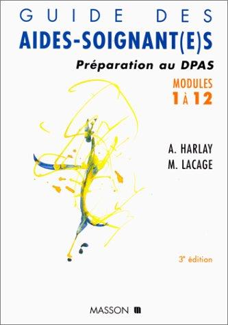 GUIDE DES AIDES-SOIGNANT(E). : Préparation au DPAS, modules 1 à 12, 3ème édition