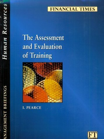 The Assessment and Evaluation of Training (FT Management Briefings) by I. Pearce (1997-10-02)