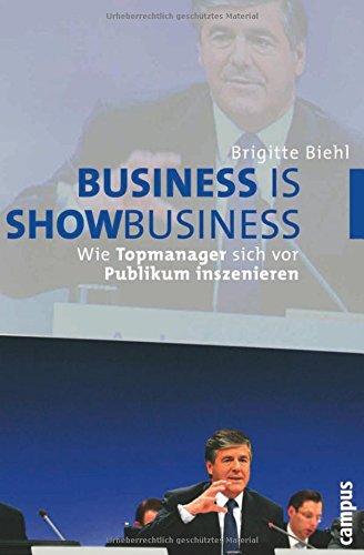 Business is Showbusiness: Wie Topmanager sich vor Publikum inszenieren