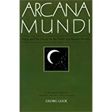 Arcana Mundi: Magic and the Occult in the Greek and Roman Worlds; A Collection of Ancient Texts
