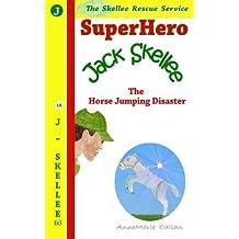 Superhero Jack Skellee and The Horse Jumping Disaster: (Skellee Superhero Stories for Children Ages 3-8): Volume 10 (Skellee Rescue Service)