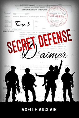 SECRET DÉFENSE d'aimer - Tome 3 par Axelle Auclair