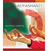 Spontaneous Awakening Adyashanti ( Author ) Jun-01-2005 Compact Disc