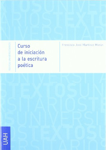 Curso de iniciación a la escritura poética (Textos Universitarios Humanidades) por Francisco José Martínez Morán