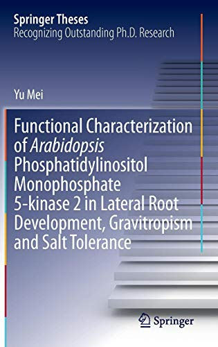 Functional Characterization of Arabidopsis Phosphatidylinositol Monophosphate 5-kinase 2 in Lateral Root Development, Gravitropism and Salt Tolerance (Springer Theses, Band 417)