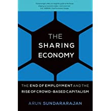 Sharing Economy: The End of Employment and the Rise of Crowd-Based Capitalism