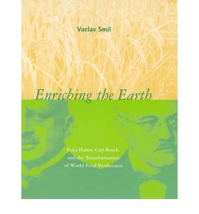 [(Enriching the Earth: Fritz Haber, Carl Bosch, and the Transformation of World Food Production )] [Author: Vaclav Smil]